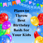 Plans to Throw Best Birthday Bash for Your Kids