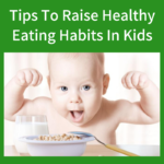 Tips To Raise Healthy Eating Habits In Kids
