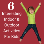 6 Interesting Indoor & Outdoor Activities For Kids