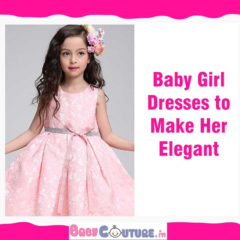b0a02f12bf11 Gorgeous Baby Girl Dresses to Make Her Elegant as Ever!